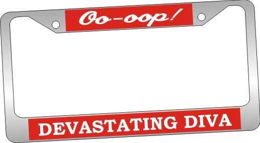 Oo-Oop! Devastating Diva License Plate Frame