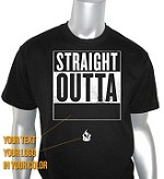 "Custom ""Straight Outta _____"" DTG Printed T-Shirt"