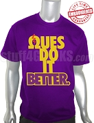Ques Do It Better T-Shirt, Purple - EMBROIDERED with Lifetime Guarantee
