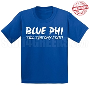 Blue Phi Till the Day I Die T-Shirt, Royal - EMBROIDERED with Lifetime Guarantee