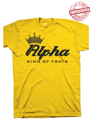 "Alpha ""King of Frats"" Gold T-Shirt - EMBROIDERED with Lifetime Guarantee"