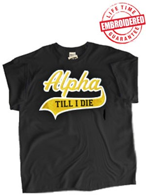 Alpha Till I Die Black T-Shirt - EMBROIDERED with Lifetime Guarantee