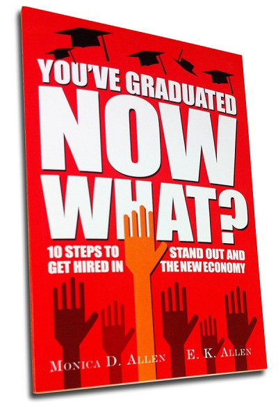 You've Graduated. Now What?: 10 Steps to Stand Out and Get Hired in The New Economy (Paperback)