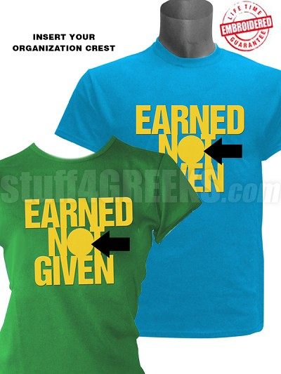 "Custom ""Earned Not Given"" T-Shirt - EMBROIDERED with Lifetime Guarantee"