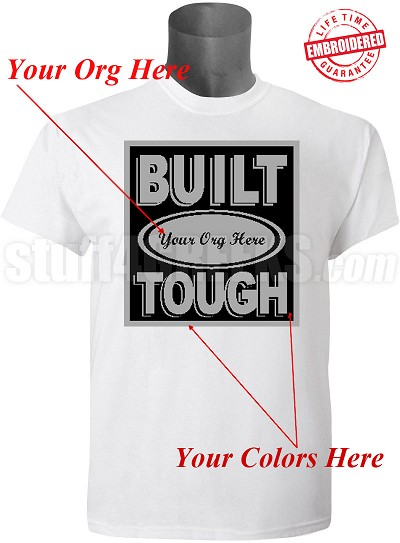 Custom Built Tough T-Shirt - EMBROIDERED with Lifetime Guarantee