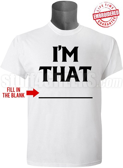 "Custom ""I'm That"" T-Shirt - EMBROIDERED with Lifetime Guarantee"