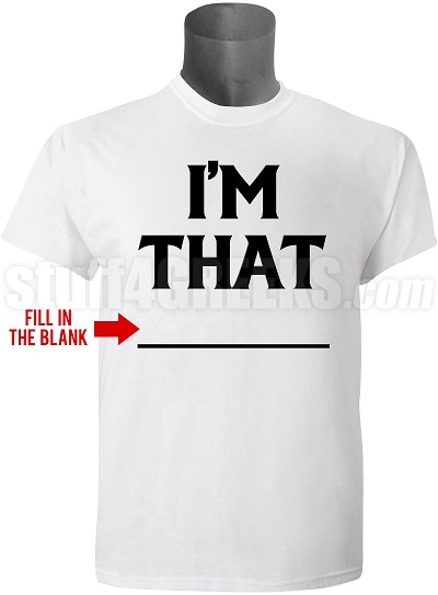 "Custom ""I'm That"" Screen Printed T-Shirt"