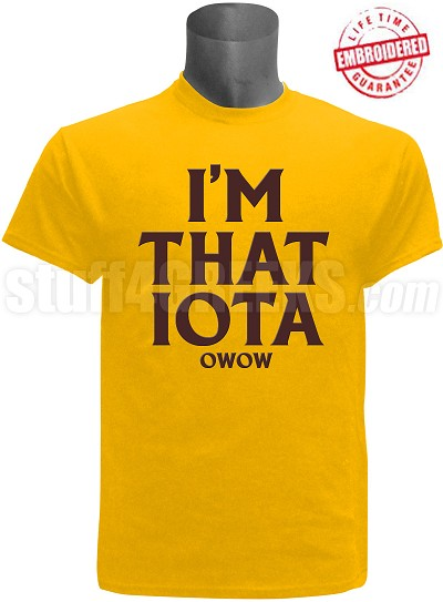 "Iota Phi Theta ""I'm That"" T-Shirt, Gold - EMBROIDERED with Lifetime Guarantee"
