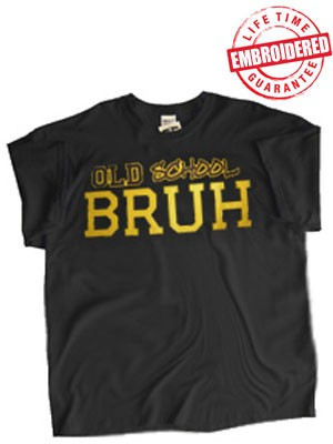 Old School BRUH Black T-Shirt - EMBROIDERED with Lifetime Guarantee